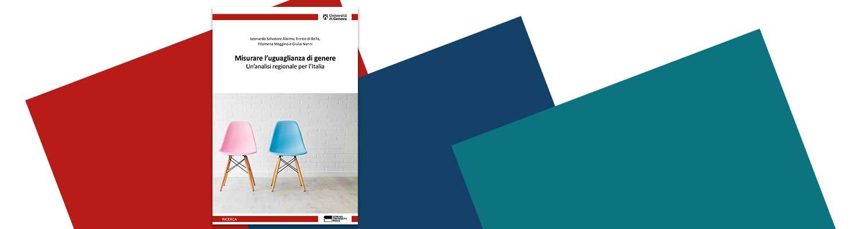 """Presentazione del volume """"Misurare l'uguaglianza di genere. Un'analisi regionale per l'Italia"""""""